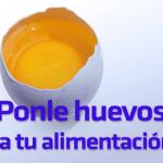 Ponle huevos, a tu alimentación